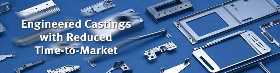 Engineered Castings with Reduced Time-to-Market